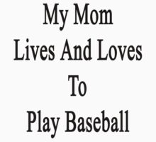 My Mom Lives And Loves To Play Baseball  by supernova23