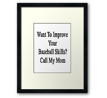 Want To Improve Your Baseball Skills? Call My Mom  Framed Print