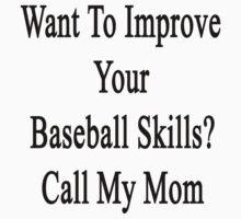 Want To Improve Your Baseball Skills? Call My Mom  by supernova23