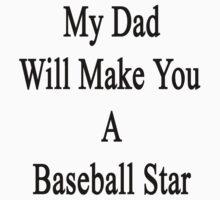My Dad Will Make You A Baseball Star  by supernova23