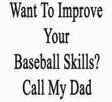 Want To Improve Your Baseball Skills? Call My Dad  by supernova23