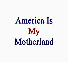 America Is My Motherland  Unisex T-Shirt