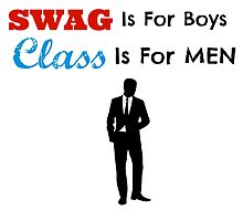 SWAG Is For Boys, CLASS Is For Men by rorkstarmason