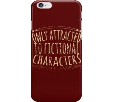only attracted to fictional characters (2) iPhone Case/Skin