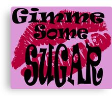 Gimme Some Sugar ... Canvas Print