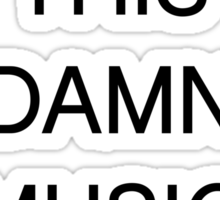 TURN THIS DAMN MUSIC UP [Black Ink] | Fresh Thread Shop Sticker