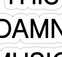 TURN THIS DAMN MUSIC OFF [Black Ink] | Fresh Thread Shop Sticker