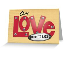 our love built to last handyman carpenter Valentines Day Greeting Card