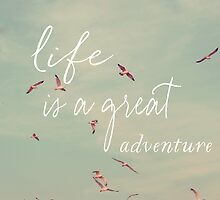 Life Is A Great Adventure by ALICIABOCK