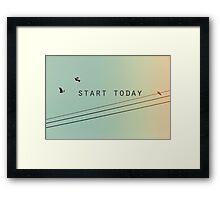 Start Today Framed Print