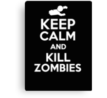 Keep Calm and Kill Zombies Canvas Print