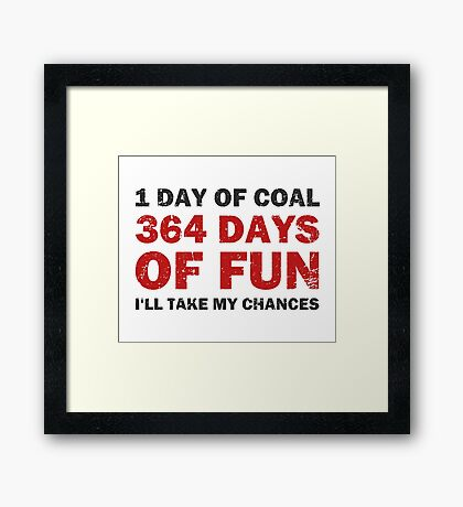 Christmas Coal VS 364 Days of Fun Framed Print