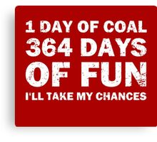 Christmas Coal VS 364 Days of Fun Canvas Print