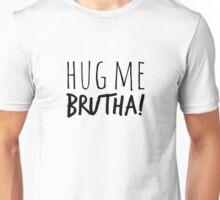 Hug Me Brutha! Unisex T-Shirt