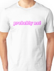 probably not Unisex T-Shirt