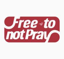 free to NOT pray by Tai's Tees by TAIs TEEs