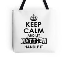 Keep Calm and Let Matthew Handle It Tote Bag