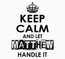 Keep Calm and Let Matthew Handle It Unisex T-Shirt