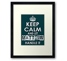 Keep Calm and Let Matthew Handle It Framed Print