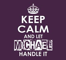 Keep Calm and Let Michael Handle It Unisex T-Shirt