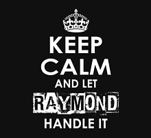 Keep Calm and Let Raymond Handle It Unisex T-Shirt