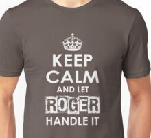Keep Calm And Let Roger Handle It Unisex T-Shirt