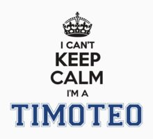 I cant keep calm Im a TIMOTEO by icant
