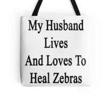 My Husband Lives And Loves To Heal Zebras  Tote Bag