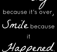 Don't Cry Because It's Over Quote- Dr Seuss by LillianSorbet
