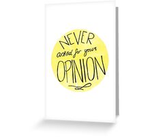 Never Asked For Your Opinion Greeting Card