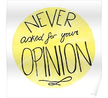 Never Asked For Your Opinion Poster