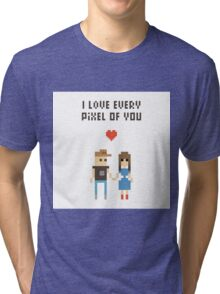 I Love every pixel of you! Tri-blend T-Shirt