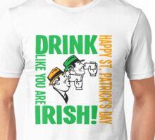 HAPPY ST PATRICK'S DAY-DRINK LIKE YOU ARE IRISH Unisex T-Shirt