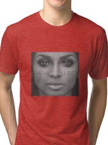 Ciara I Bet Phone Case/Shirts Tri-blend T-Shirt