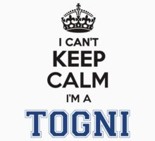 I cant keep calm Im a TOGNI by icant