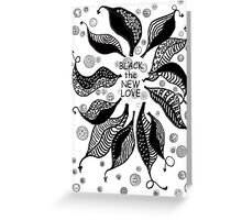 BLACK the new LOVE * Greeting Card