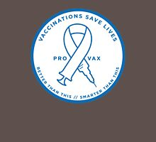 Pro-Vax // Pro-Vaccine // Vaccinate your Children // Vaccinations save lives Unisex T-Shirt