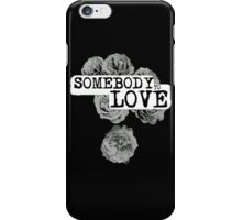 SOMEBODY TO LOVE iPhone Case/Skin