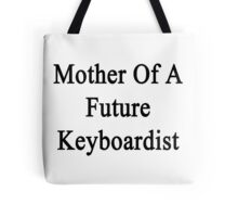 Mother Of A Future Keyboardist  Tote Bag