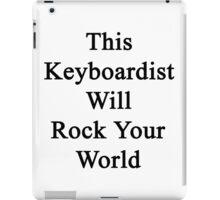 This Keyboardist Will Rock Your World  iPad Case/Skin