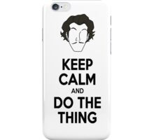 Keep Calm and do the thing iPhone Case/Skin