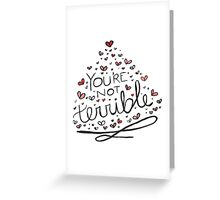 You're Not Terrible Greeting Card