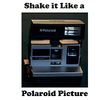 Shake it Like a Polaroid Picture Photographic Print