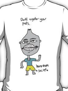 Don't register your pets T-Shirt