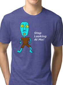 Stop Looking at Me! Tri-blend T-Shirt