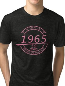 BORN IN 1965 50 YEARS BEING FABULOUS Tri-blend T-Shirt