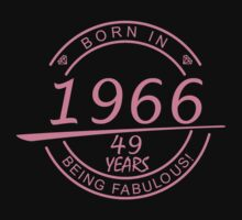 BORN IN 1966 49 YEARS BEING FABULOUS by fandesigns