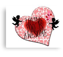 loving you is awesome  Canvas Print
