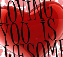loving you is awesome  Sticker