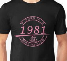BORN IN 1981 34 YEARS BEING FABULOUS Unisex T-Shirt